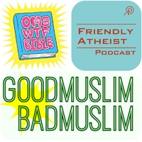 Good Muslim, Bad Muslim | The Friendly Atheist | OMGWTFBIBLE