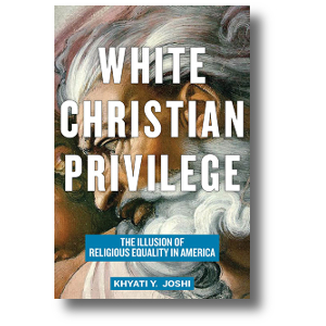 White Christian Privilege: The Illusion of Religious Equality in America, from NYU Press