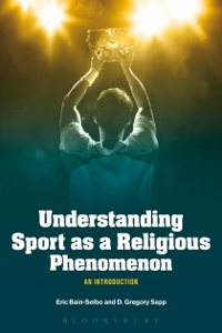 Cover of Understanding Sports as a Religious Phenomenon  by Eric Bain-Selbo courtesy Bloomsbury